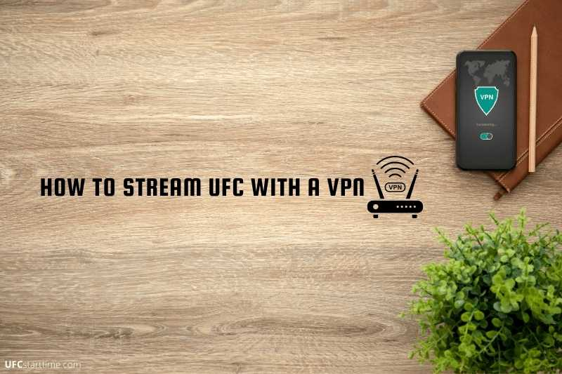 How to Stream UFC with a VPN
